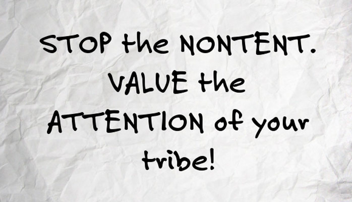 turn your nontent into great content - Value your tribe